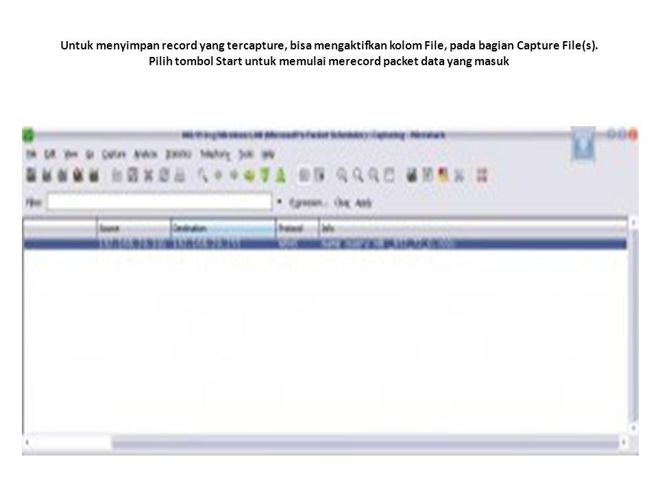 Untuk menyimpan record yang tercapture, bisa mengaktifkan kolom File, pada bagian Capture File(s). Pilih tombol Start untuk memulai merecord packet da