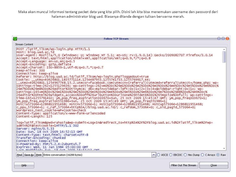 Maka akan muncul informasi tentang packet data yang kita pilih. Disini lah kita bisa menemukan username dan password dari halaman administrator blog u