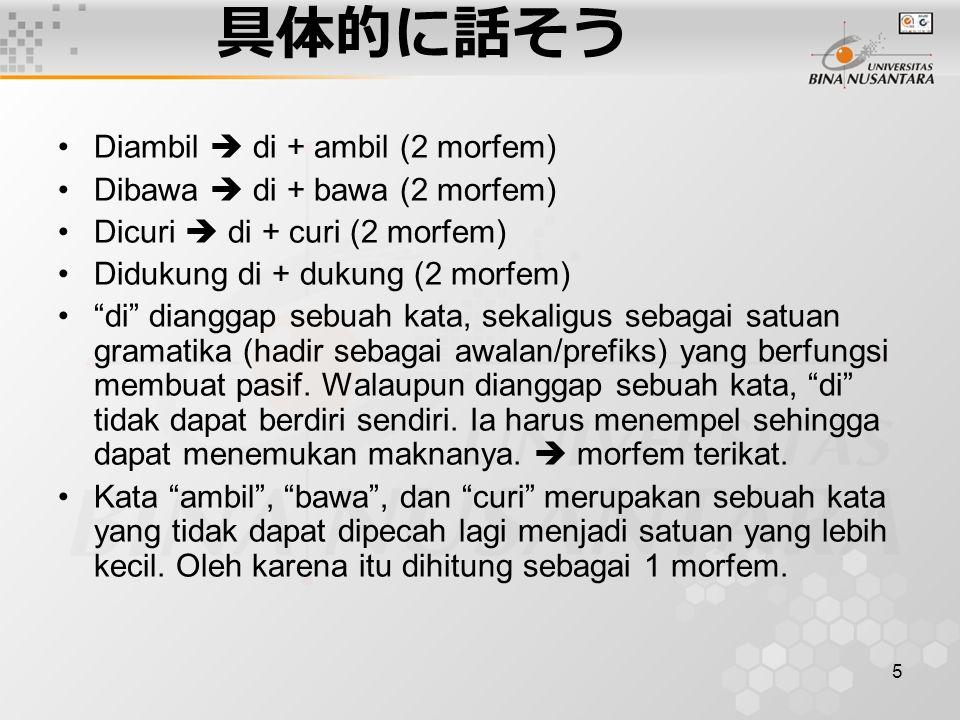 """5 具体的に話そう Diambil  di + ambil (2 morfem) Dibawa  di + bawa (2 morfem) Dicuri  di + curi (2 morfem) Didukung di + dukung (2 morfem) """"di"""" dianggap se"""