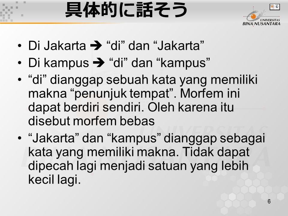 "6 具体的に話そう Di Jakarta  ""di"" dan ""Jakarta"" Di kampus  ""di"" dan ""kampus"" ""di"" dianggap sebuah kata yang memiliki makna ""penunjuk tempat"". Morfem ini da"