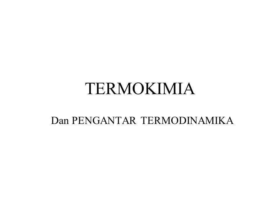 TERMOKIMIA Dan PENGANTAR TERMODINAMIKA