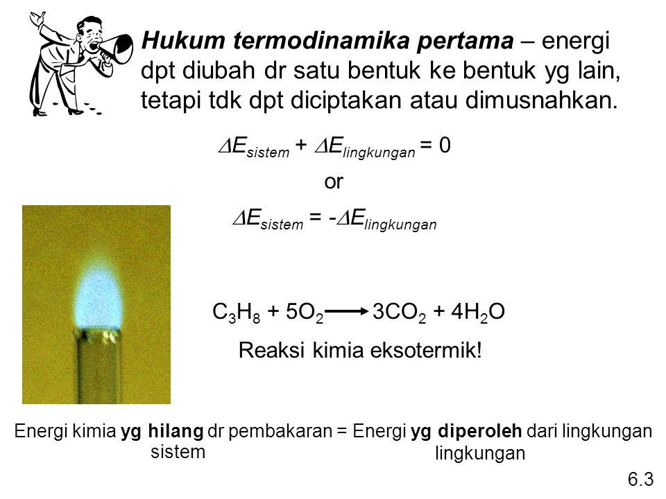 Hukum termodinamika pertama – energi dpt diubah dr satu bentuk ke bentuk yg lain, tetapi tdk dpt diciptakan atau dimusnahkan.  E sistem +  E lingkun