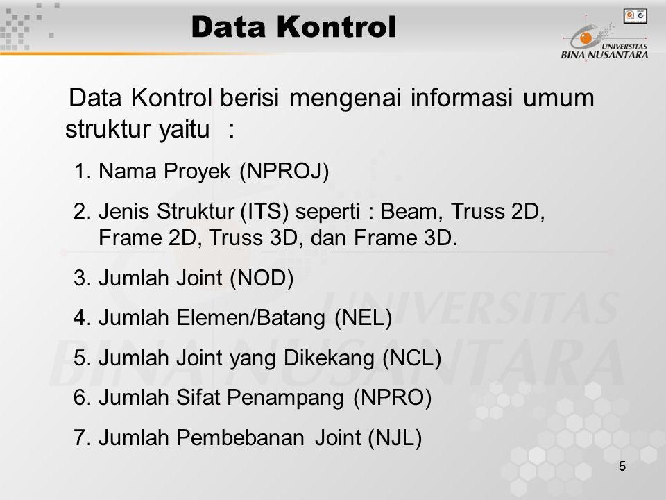 5 Data Kontrol Data Kontrol berisi mengenai informasi umum struktur yaitu : 1.Nama Proyek (NPROJ) 2.Jenis Struktur (ITS) seperti : Beam, Truss 2D, Fra