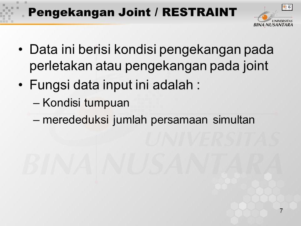 7 Pengekangan Joint / RESTRAINT Data ini berisi kondisi pengekangan pada perletakan atau pengekangan pada joint Fungsi data input ini adalah : –Kondis