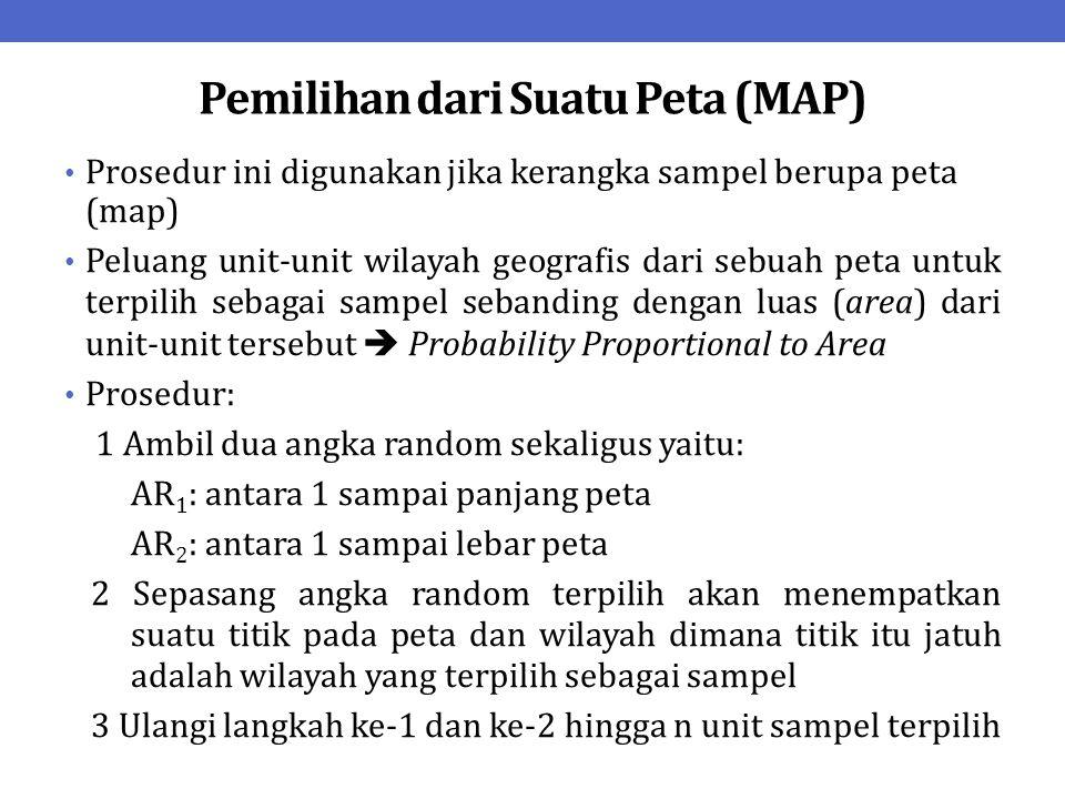 Pemilihan dari Suatu Peta (MAP) Prosedur ini digunakan jika kerangka sampel berupa peta (map) Peluang unit-unit wilayah geografis dari sebuah peta unt