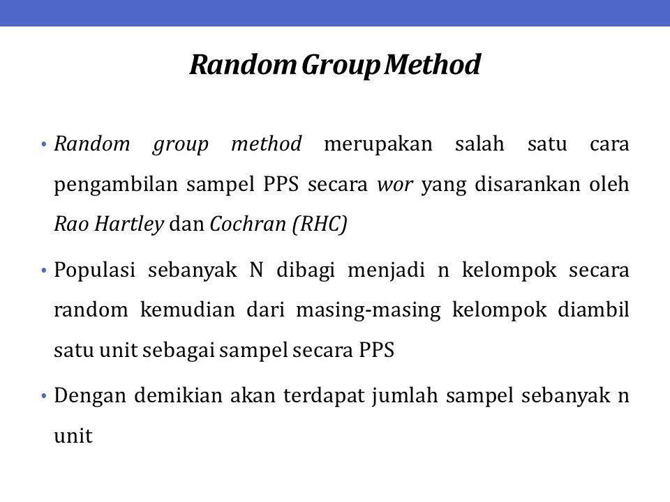 Random Group Method Random group method merupakan salah satu cara pengambilan sampel PPS secara wor yang disarankan oleh Rao Hartley dan Cochran (RHC)