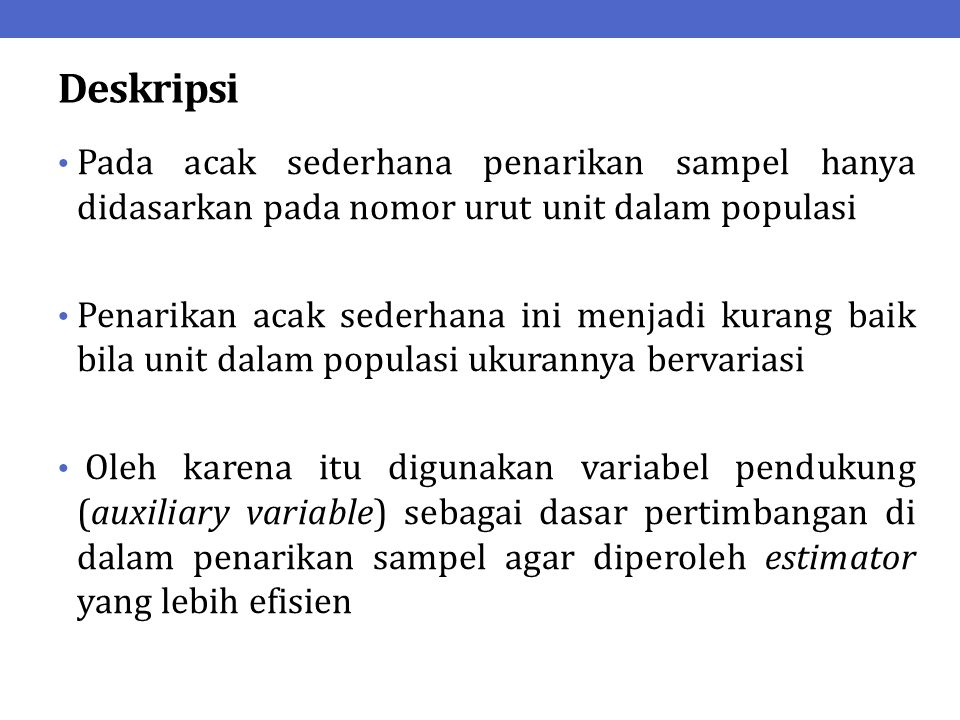 Deskripsi Pada acak sederhana penarikan sampel hanya didasarkan pada nomor urut unit dalam populasi Penarikan acak sederhana ini menjadi kurang baik b