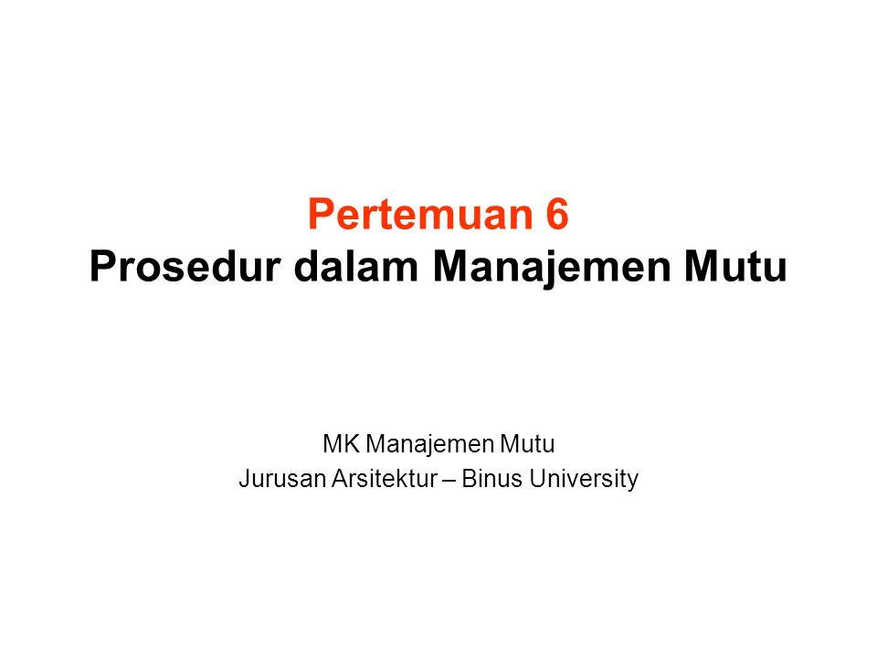 Pertemuan 6 Prosedur dalam Manajemen Mutu MK Manajemen Mutu Jurusan Arsitektur – Binus University