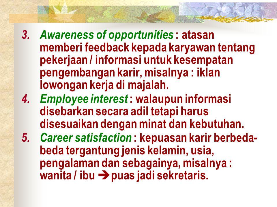 3. Awareness of opportunities : atasan memberi feedback kepada karyawan tentang pekerjaan / informasi untuk kesempatan pengembangan karir, misalnya :