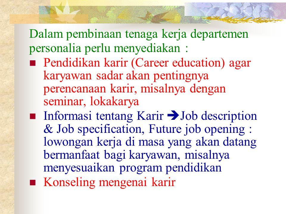 Dalam pembinaan tenaga kerja departemen personalia perlu menyediakan : Pendidikan karir (Career education) agar karyawan sadar akan pentingnya perenca