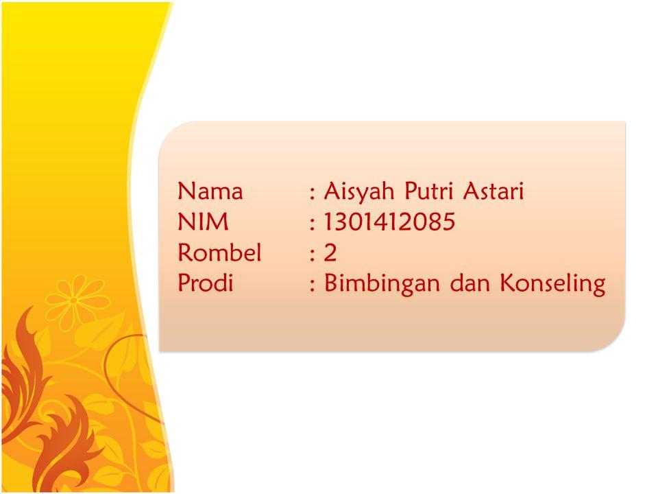 Nama: Aisyah Putri Astari NIM: 1301412085 Rombel: 2 Prodi: Bimbingan dan Konseling Nama: Aisyah Putri Astari NIM: 1301412085 Rombel: 2 Prodi: Bimbinga