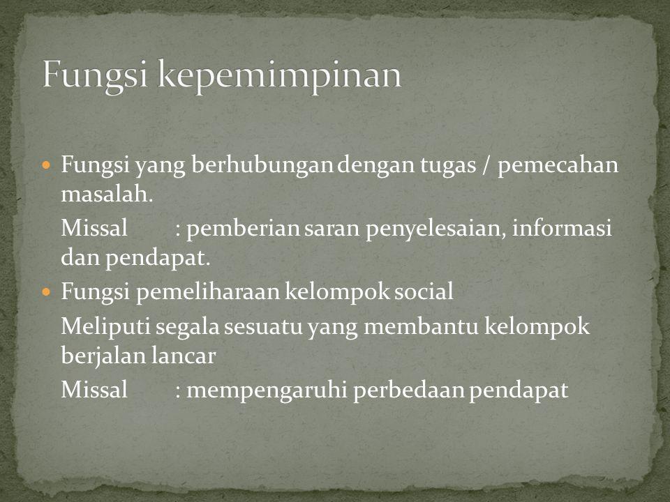 Fungsi yang berhubungan dengan tugas / pemecahan masalah. Missal: pemberian saran penyelesaian, informasi dan pendapat. Fungsi pemeliharaan kelompok s