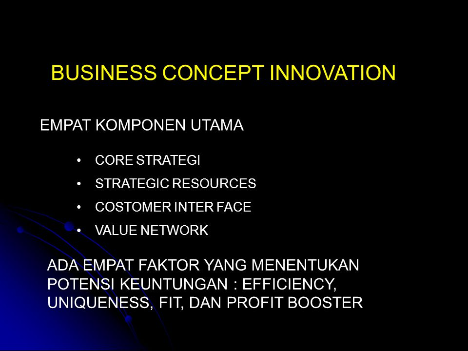 EMPAT KOMPONEN UTAMA CORE STRATEGI STRATEGIC RESOURCES COSTOMER INTER FACE VALUE NETWORK ADA EMPAT FAKTOR YANG MENENTUKAN POTENSI KEUNTUNGAN : EFFICIE