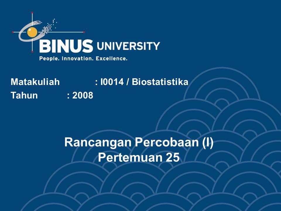 Rancangan Percobaan (I) Pertemuan 25 Matakuliah: I0014 / Biostatistika Tahun: 2008