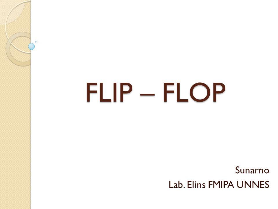 FLIP – FLOP Sunarno Lab. Elins FMIPA UNNES