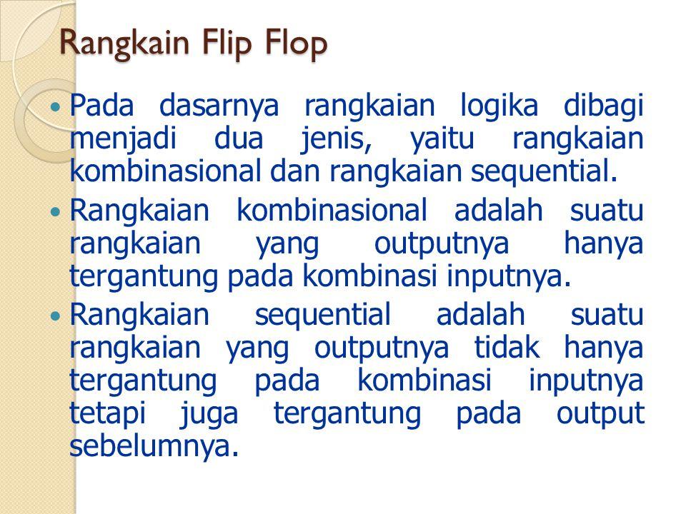 Rangkain Flip Flop Pada dasarnya rangkaian logika dibagi menjadi dua jenis, yaitu rangkaian kombinasional dan rangkaian sequential. Rangkaian kombinas