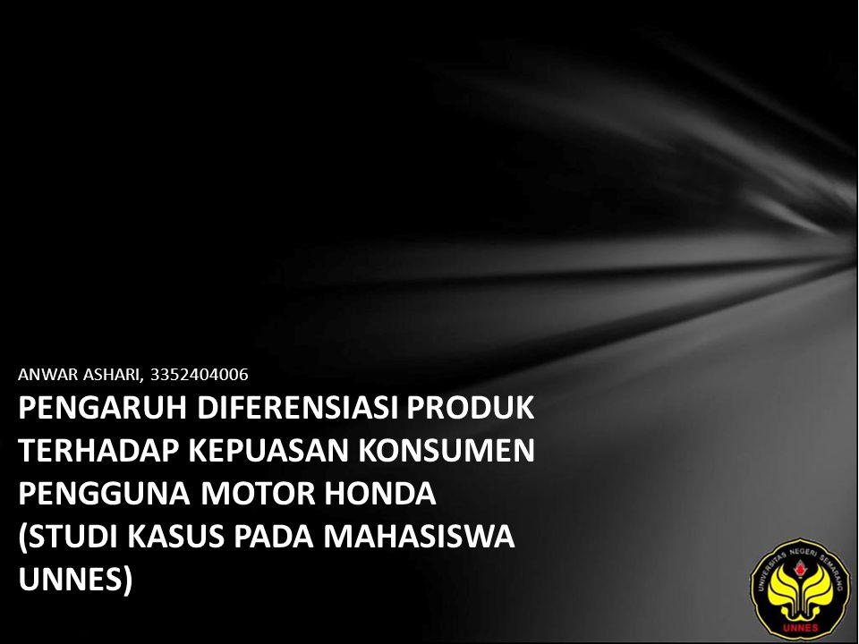 ANWAR ASHARI, 3352404006 PENGARUH DIFERENSIASI PRODUK TERHADAP KEPUASAN KONSUMEN PENGGUNA MOTOR HONDA (STUDI KASUS PADA MAHASISWA UNNES)