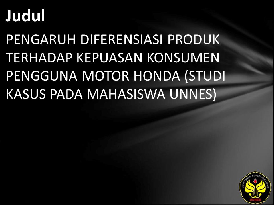 Judul PENGARUH DIFERENSIASI PRODUK TERHADAP KEPUASAN KONSUMEN PENGGUNA MOTOR HONDA (STUDI KASUS PADA MAHASISWA UNNES)