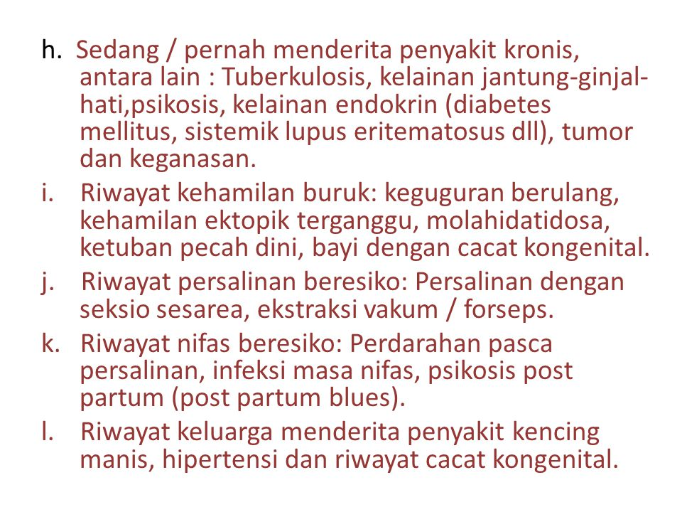 h. Sedang / pernah menderita penyakit kronis, antara lain : Tuberkulosis, kelainan jantung-ginjal- hati,psikosis, kelainan endokrin (diabetes mellitus