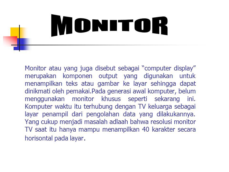 """Monitor atau yang juga disebut sebagai """"computer display"""" merupakan komponen output yang digunakan untuk menampilkan teks atau gambar ke layar sehingg"""