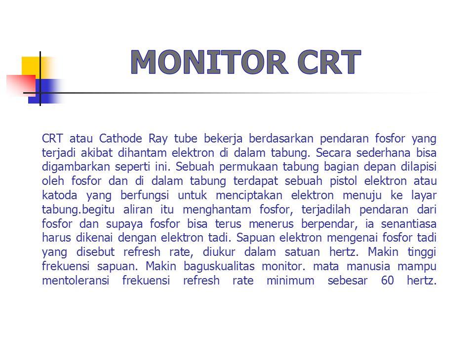 Prinsip kerja monitor CRT (Cathode Ray Tube), sama dengan prinsip kerja televisi yang berbasis CRT.