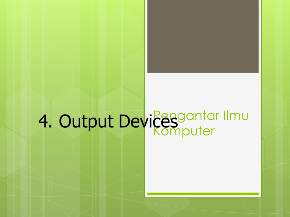Pengantar Ilmu Komputer 4. Output Devices