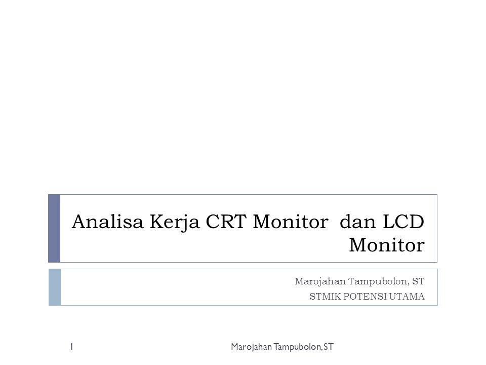 Analisa Kerja CRT Monitor dan LCD Monitor Marojahan Tampubolon, ST STMIK POTENSI UTAMA 1Marojahan Tampubolon, ST