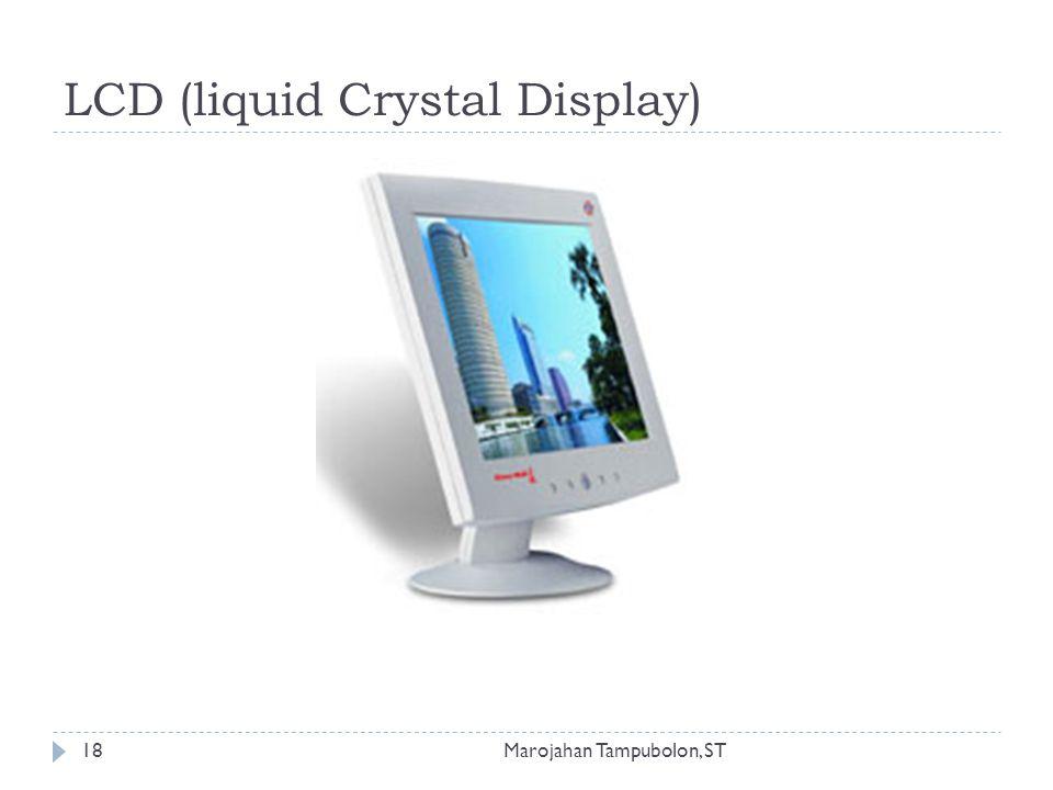LCD (liquid Crystal Display) 18Marojahan Tampubolon, ST
