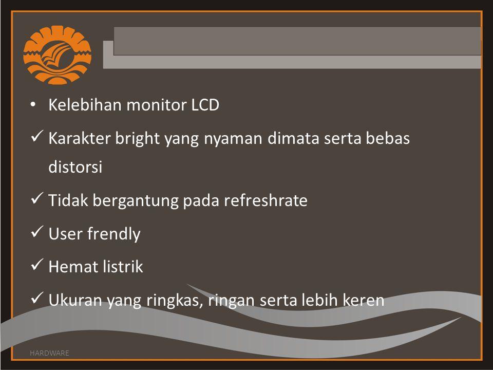Kelebihan monitor LCD Karakter bright yang nyaman dimata serta bebas distorsi Tidak bergantung pada refreshrate User frendly Hemat listrik Ukuran yang