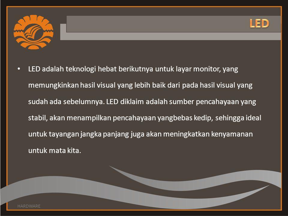 LED adalah teknologi hebat berikutnya untuk layar monitor, yang memungkinkan hasil visual yang lebih baik dari pada hasil visual yang sudah ada sebelu