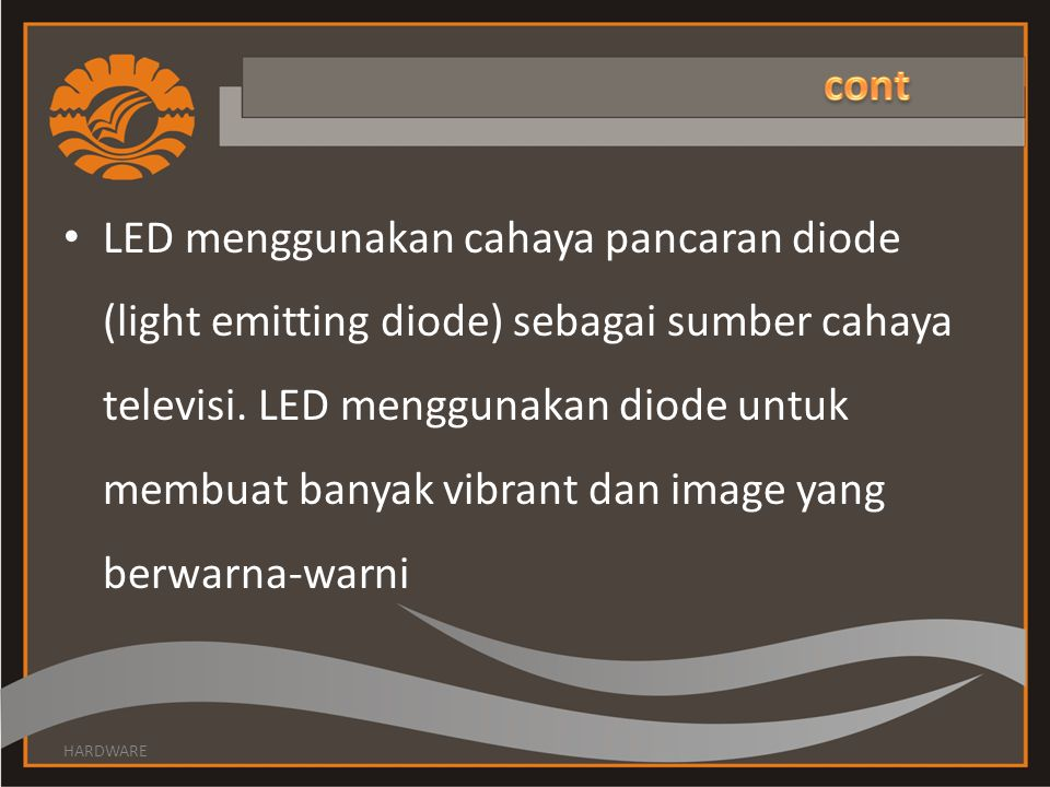 LED menggunakan cahaya pancaran diode (light emitting diode) sebagai sumber cahaya televisi. LED menggunakan diode untuk membuat banyak vibrant dan im