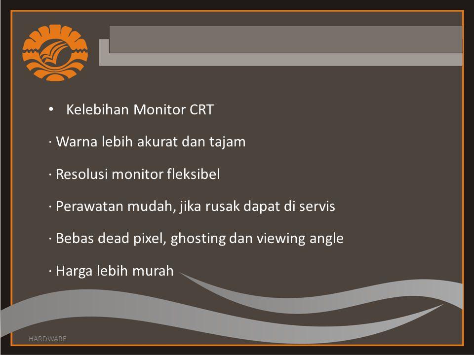 Kelebihan Monitor CRT · Warna lebih akurat dan tajam · Resolusi monitor fleksibel · Perawatan mudah, jika rusak dapat di servis · Bebas dead pixel, gh