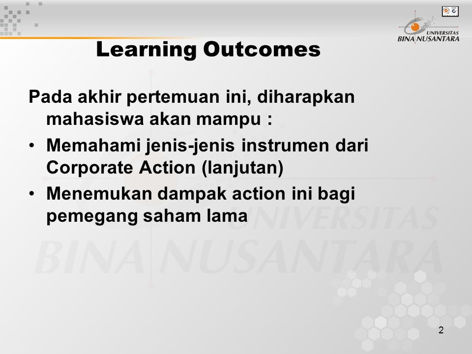 2 Learning Outcomes Pada akhir pertemuan ini, diharapkan mahasiswa akan mampu : Memahami jenis-jenis instrumen dari Corporate Action (lanjutan) Menemukan dampak action ini bagi pemegang saham lama