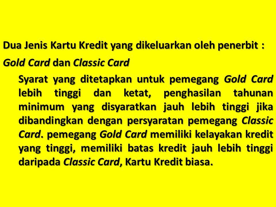 Dua Jenis Kartu Kredit yang dikeluarkan oleh penerbit : Gold Card dan Classic Card Syarat yang ditetapkan untuk pemegang Gold Card lebih tinggi dan ke