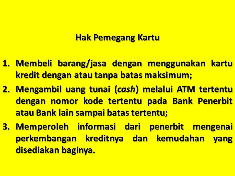 Hak Pemegang Kartu 1.Membeli barang/jasa dengan menggunakan kartu kredit dengan atau tanpa batas maksimum; 2.Mengambil uang tunai (cash) melalui ATM t