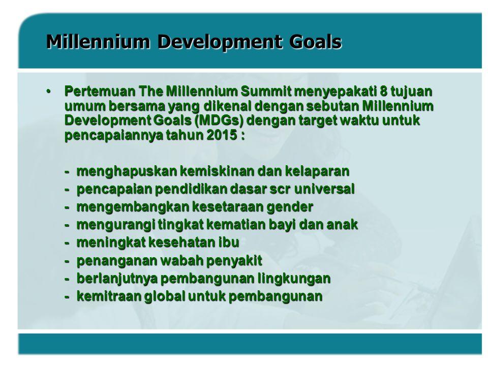 Millennium Development Goals Pertemuan The Millennium Summit menyepakati 8 tujuan umum bersama yang dikenal dengan sebutan Millennium Development Goal