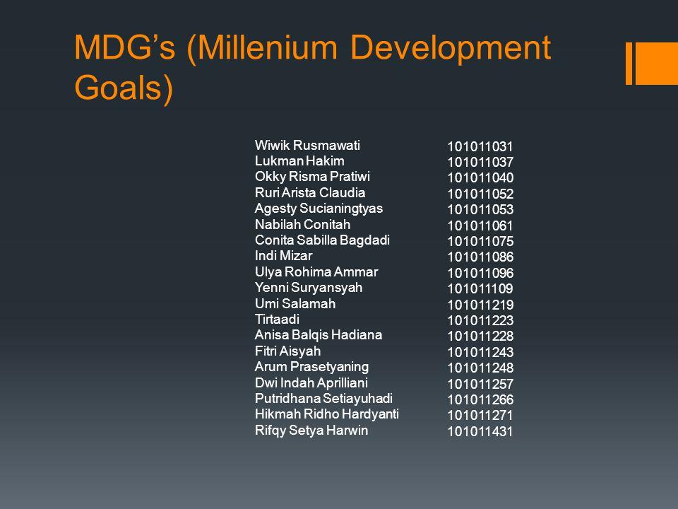 MDG's (Millenium Development Goals) Wiwik Rusmawati Lukman Hakim Okky Risma Pratiwi Ruri Arista Claudia Agesty Sucianingtyas Nabilah Conitah Conita Sa