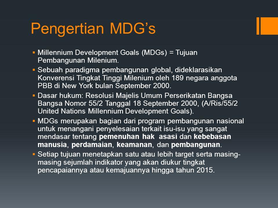 Pengertian MDG's  Millennium Development Goals (MDGs) = Tujuan Pembangunan Milenium.  Sebuah paradigma pembangunan global, dideklarasikan Konverensi