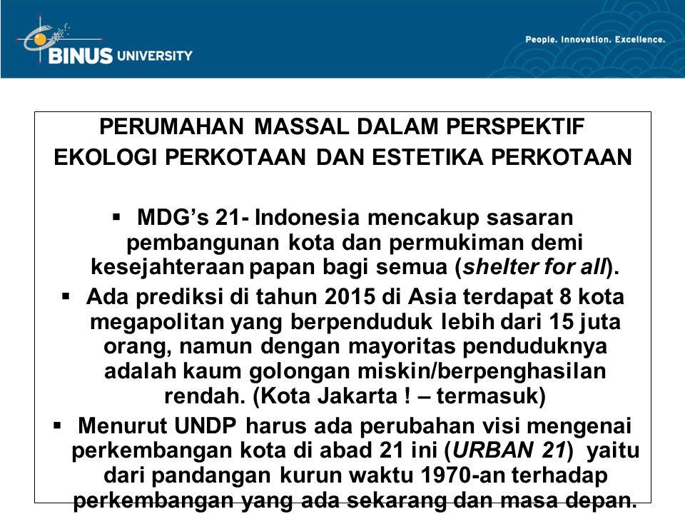 PERUMAHAN MASSAL DALAM PERSPEKTIF EKOLOGI PERKOTAAN DAN ESTETIKA PERKOTAAN  MDG's 21- Indonesia mencakup sasaran pembangunan kota dan permukiman demi