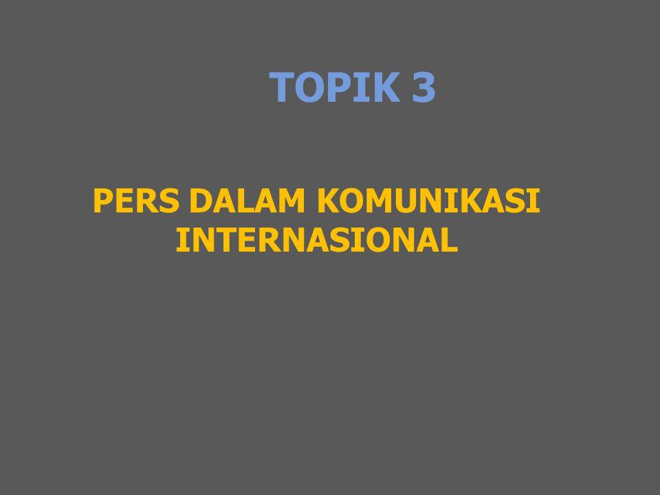TOPIK 3 PERS DALAM KOMUNIKASI INTERNASIONAL
