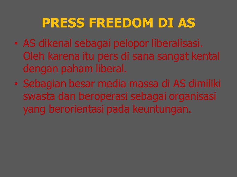PRESS FREEDOM DI AS AS dikenal sebagai pelopor liberalisasi. Oleh karena itu pers di sana sangat kental dengan paham liberal. Sebagian besar media mas