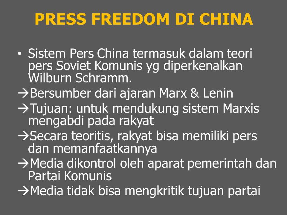 PRESS FREEDOM DI CHINA Sistem Pers China termasuk dalam teori pers Soviet Komunis yg diperkenalkan Wilburn Schramm.  Bersumber dari ajaran Marx & Len