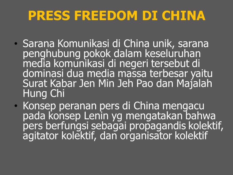 PRESS FREEDOM DI CHINA Sarana Komunikasi di China unik, sarana penghubung pokok dalam keseluruhan media komunikasi di negeri tersebut di dominasi dua