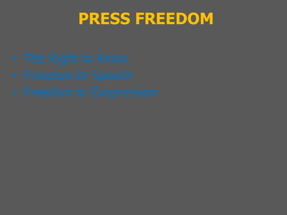PRESS FREEDOM The Right to Know Freedom to Speech Freedom to Exspression