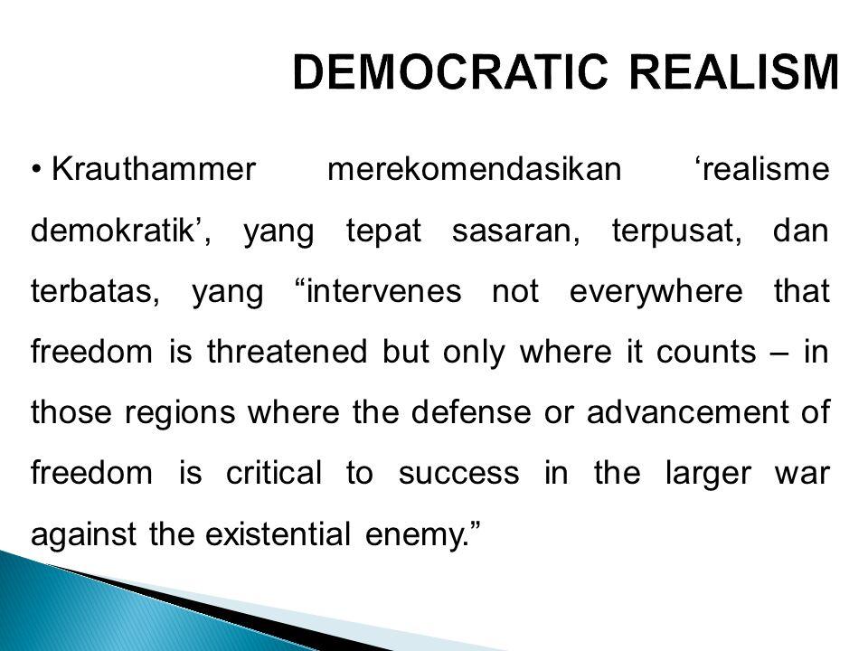 Dewasa ini, musuh yang eksistensial itu adalah Arab/Islamic radicalism. Sebagai musuh, Radical Islam's obvious intent is to decapitate the American polity, cripple its economy and create general devastation. Sementara Krauthammer percaya bahwa ''Islam Radikal'' berbahaya karena fanatisme dan tumbuh subur, Fukuyama tidak yakin bahwa ''Islam Radikal'' mempunyai daya tarik internasional dan ''demokrasi pengetahuan.''