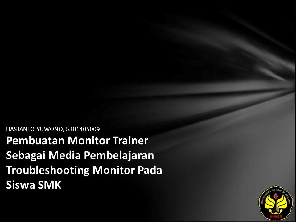 HASTANTO YUWONO, 5301405009 Pembuatan Monitor Trainer Sebagai Media Pembelajaran Troubleshooting Monitor Pada Siswa SMK