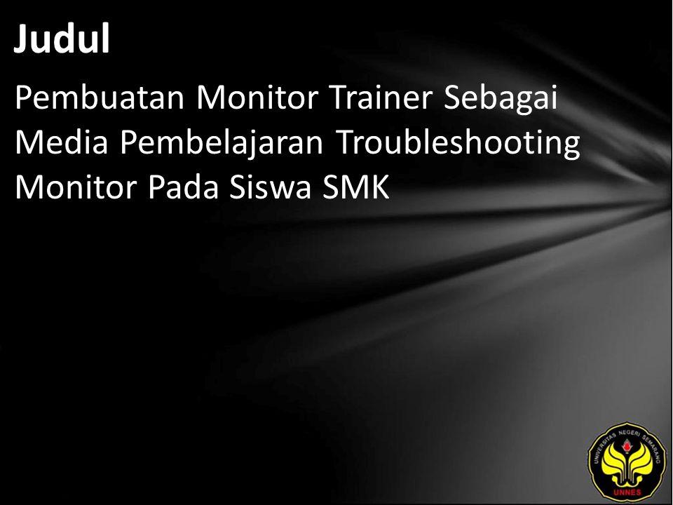 Judul Pembuatan Monitor Trainer Sebagai Media Pembelajaran Troubleshooting Monitor Pada Siswa SMK