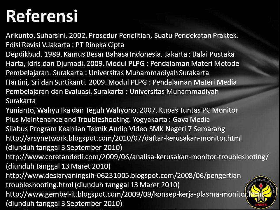 Referensi Arikunto, Suharsini. 2002. Prosedur Penelitian, Suatu Pendekatan Praktek. Edisi Revisi V.Jakarta : PT Rineka Cipta Depdikbud. 1989. Kamus Be