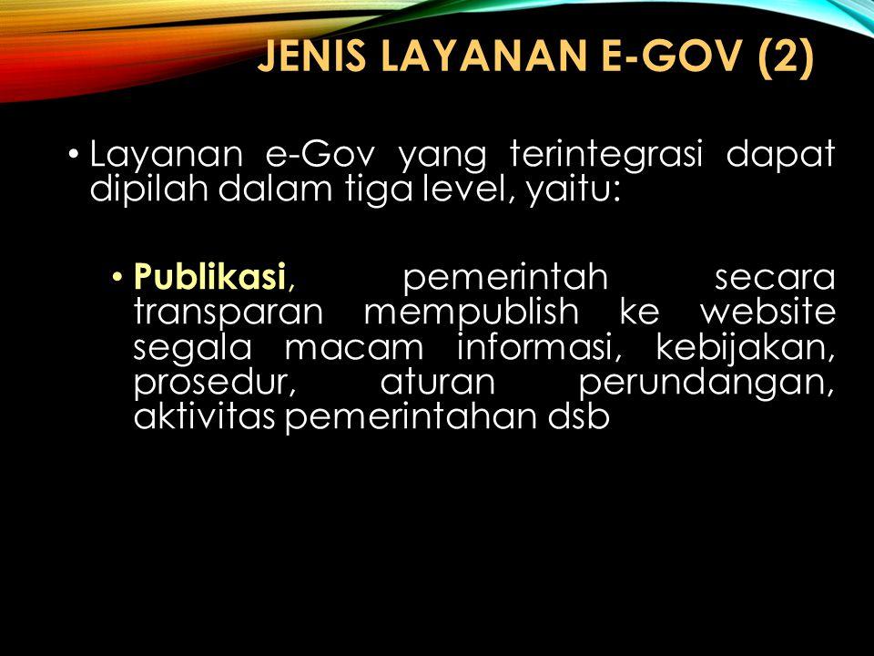 JENIS LAYANAN E-GOV (2) Layanan e-Gov yang terintegrasi dapat dipilah dalam tiga level, yaitu: Publikasi, pemerintah secara transparan mempublish ke w