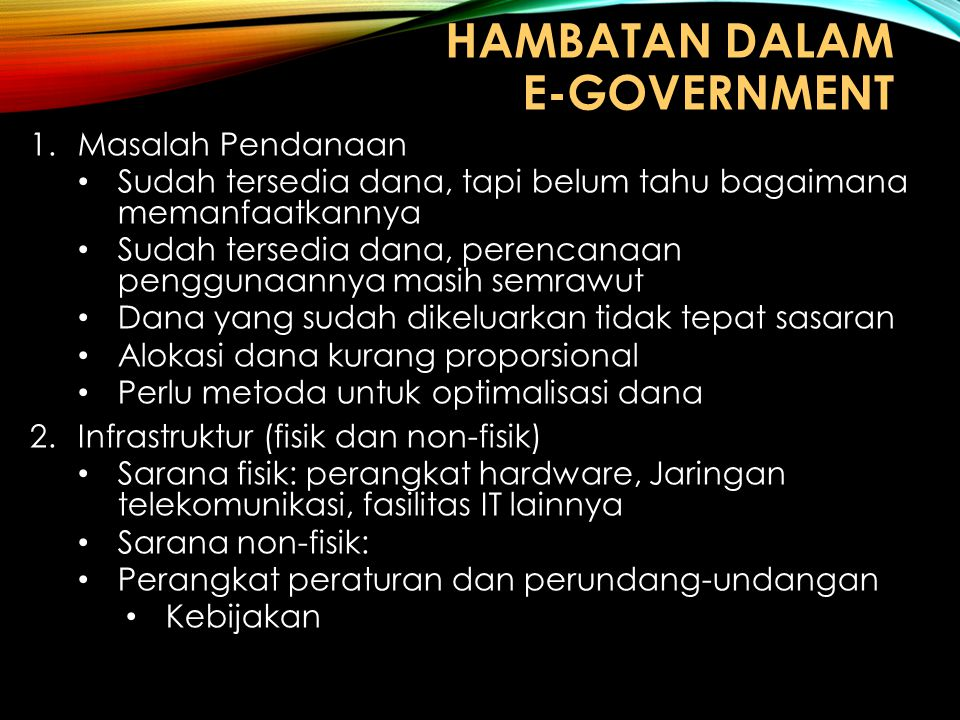 HAMBATAN DALAM E ‑ GOVERNMENT 1.Masalah Pendanaan Sudah tersedia dana, tapi belum tahu bagaimana memanfaatkannya Sudah tersedia dana, perencanaan peng